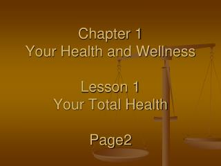 Chapter 1 Your Health and Wellness Lesson 1 Your Total Health Page2