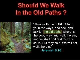 Should We Walk In the Old Paths ?