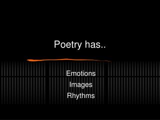 Poetry has..