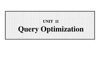 UNIT  11 Query Optimization