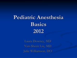 Pediatric Anesthesia Basics 2012