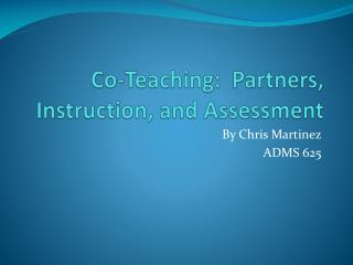 Co-Teaching:  Partners, Instruction, and Assessment