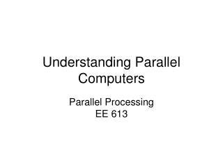 Understanding Parallel Computers