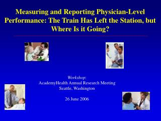 Workshop : AcademyHealth Annual Research Meeting Seattle, Washington 26 June 2006