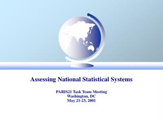 Assessing National Statistical Systems  PARIS21 Task Team Meeting  Washington, DC May 21-23, 2001