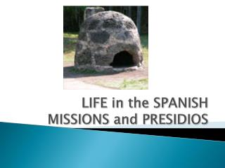 LIFE in the SPANISH MISSIONS and PRESIDIOS