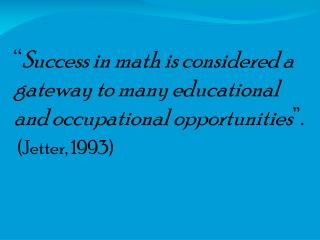 """"""" Success in math is considered a gateway to many educational and occupational opportunities """"."""