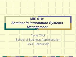 MIS 610 :  Seminar in Information Systems Management