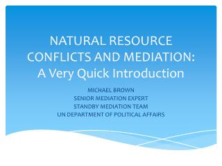 NATURAL RESOURCE CONFLICTS AND MEDIATION:  A Very Quick Introduction