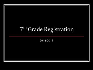 7 th  Grade Registration