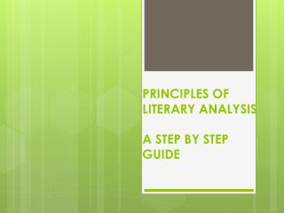 PRINCIPLES OF LITERARY  ANALYSIS A STEP BY STEP GUIDE