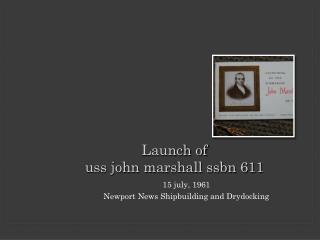 Launch of  uss john marshall ssbn 611