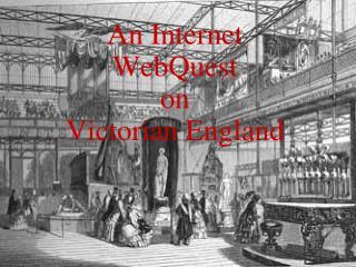 An Internet WebQuest  on  Victorian England