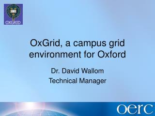 OxGrid, a campus grid environment for Oxford