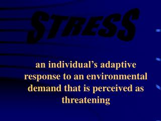 An individual s adaptive response to an environmental demand that is perceived as threatening