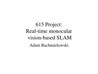 615 Project: Real-time monocular  vision-based SLAM