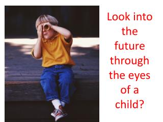 Look into the future through the eyes of a child?