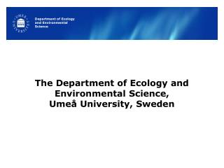 The Department of Ecology and Environmental Science,  Umeå University, Sweden