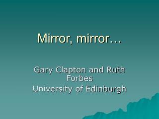 Mirror, mirror�