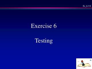 Exercise 6 Testing
