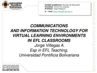 Unidad acad�mica:  Escuela de Educaci�n Facultad:  Centro de Lenguas Profesor: Jorge Villegas A .