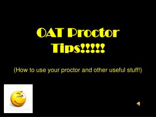 OAT Proctor Tips!!!!! (How to use your proctor and other useful stuff!)