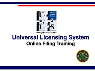 Universal Licensing System Online Filing Training