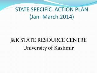 STATE SPECIFIC  ACTION PLAN (Jan- March.2014)