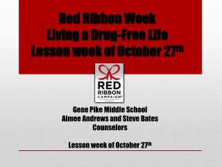 Red Ribbon Week  Living a Drug-Free Life  Lesson week of October 27 th