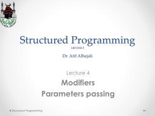 Structured Programming 1401104-3 Dr. Atif Alhejali