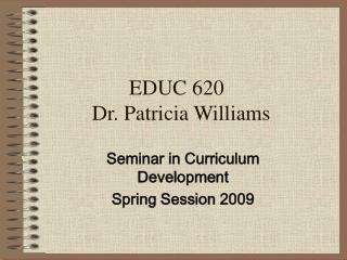 EDUC 620 Dr. Patricia Williams