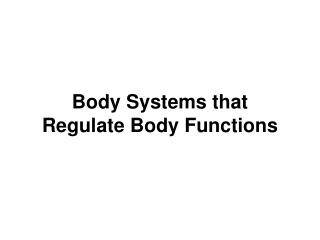 Body Systems that  Regulate Body Functions