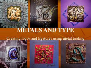 METALS AND TYPE Creating logos and ligatures using metal tooling