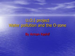U.O.I project Water pollution and the O-zone