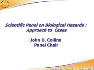 Scientific Panel on Biological Hazards :  Approach to  Cases John D. Collins  Panel Chair