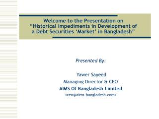 Welcome to the Presentation on   Historical Impediments in Development of a Debt Securities  Market  in Bangladesh
