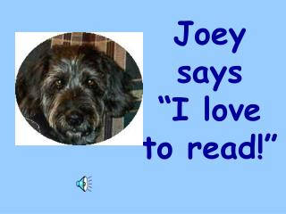 "Joey says ""I love to read!"""