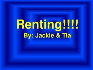 Renting!!!! By: Jackie & Tia