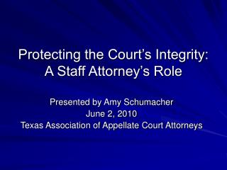 Protecting the Court s Integrity: A Staff Attorney s Role