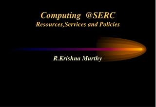 Computing  @SERC Resources,Services and Policies