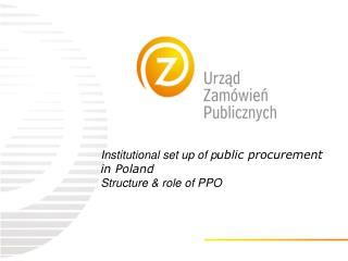 Institutional set up of p ublic  p rocurement  in Poland Structure & role of PPO