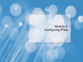 Module 9:  Configuring IPsec