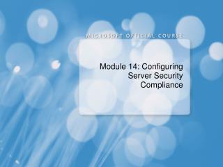 Module 14: Configuring Server Security Compliance