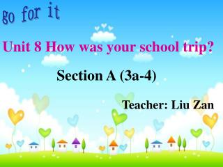 Section A (3a-4) Teacher: Liu Zan