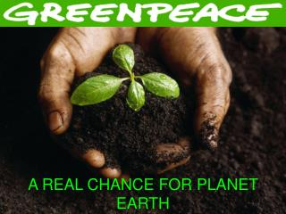 A REAL CHANCE FOR PLANET EARTH