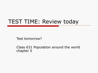 TEST TIME: Review today