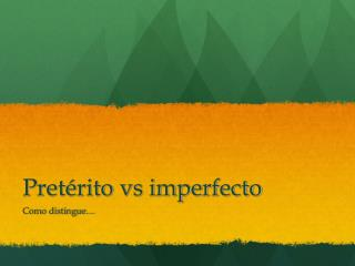 Pret rito vs imperfecto