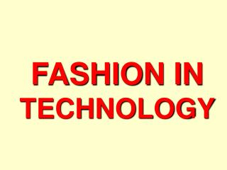 FASHION IN  TECHNOLOGY