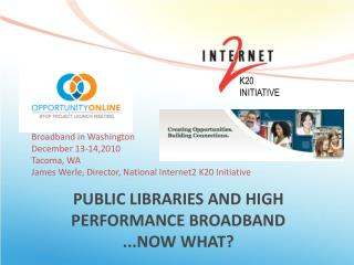 PUBLIC LIBRARIES AND HIGH PERFORMANCE BROADBAND ...NOW WHAT?