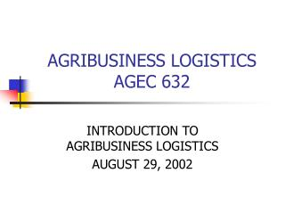 AGRIBUSINESS LOGISTICS AGEC 632